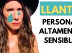 Personas Altamente Sensibles & el LLANTO